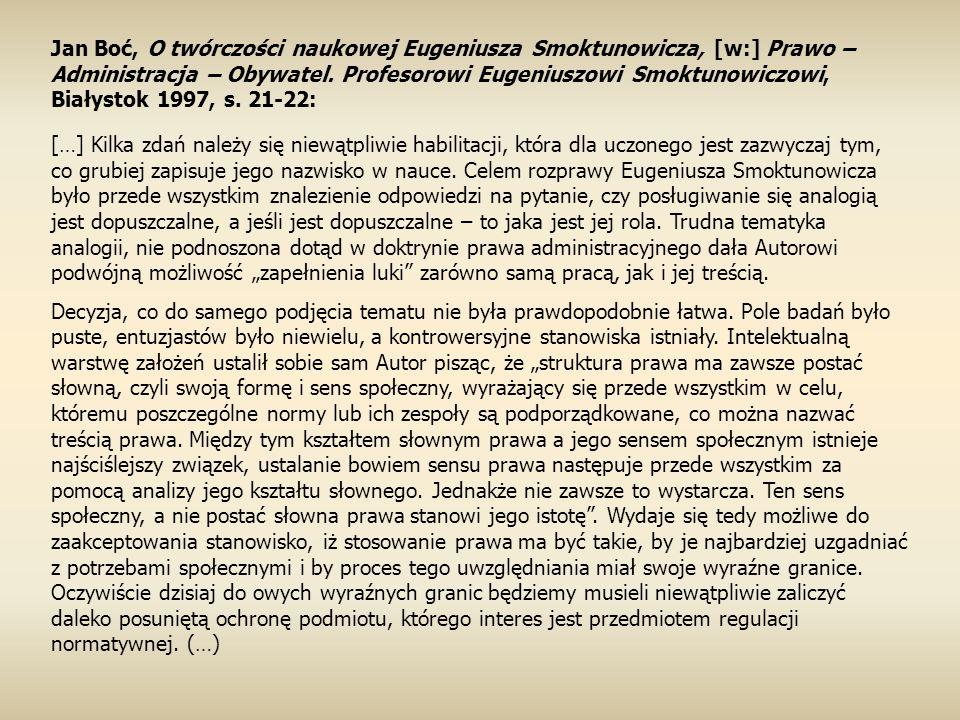 Jan Boć, O twórczości naukowej Eugeniusza Smoktunowicza, [w:] Prawo – Administracja – Obywatel. Profesorowi Eugeniuszowi Smoktunowiczowi, Białystok 1997, s. 21-22: